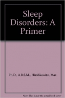 Sleep Disorders : A Primer - Hirshkowitz, M.