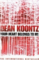 YOUR HEART BELONGS TO ME - KOONTZ, D.