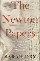 Newton Papers : The Strange and True Odyssey of Isaac Newton...