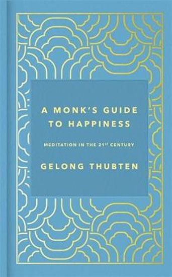 A Monk´s Guide to Happiness : Meditation in the 21st century - Gelong Thubten