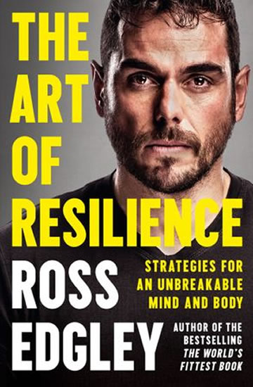 The Art of Resilience : Strategies for an Unbreakable Mind and Body