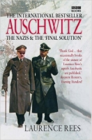 Auschwitz The Nazis & The 'Final Solution' - Rees, L.