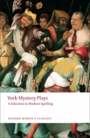 YORK MYSTERY PLAYS: A Selection in modern Spelling (Oxford W...