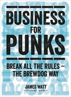 Business for Punks: Break All the Rules - the BrewDog Way - ...