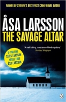 The Savage Altar (Rebecka Martinsson 1) - Larsson, A.
