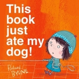 This Book Just Ate My Dog - Byrne, R.