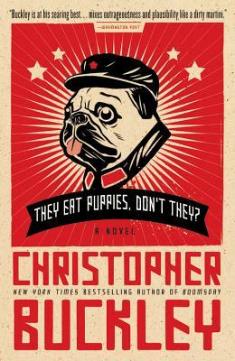 They Eat Puppies, Don't They? - Chrisopher Buckley