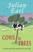 Cows in Trees : A Warm and Witty Memoir of a Vet's Life - Ea...