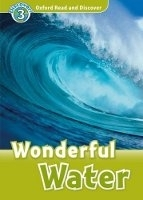 OXFORD READ AND DISCOVER Level 3: WONDERFUL WATER + AUDIO CD PACK - GEATCHES, H. (Editor)