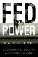 Fed Power : How Finance Wins - Jacobs, L. R. , King, D.