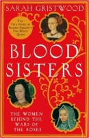Blood Sisters: The Women Behind the Wars of the Roses - Gris...