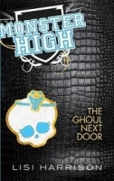 THE GHOUL NEXT DOOR: MONSTER HIGH - HARRISON, L.