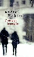 L´Amour Humain - Makine, Andrei