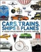 Cars Trains Ships and Planes (A Visual Encyclopedia of Every Vehicle)