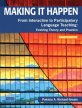 Making it Happen - From Interactive to Participatory Language Teaching -- Evolving Theory and Practice 4th Revised edition