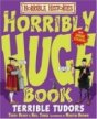 HORRIBLE HISTORIES: HORRIBLY HUGE BOOK OF TERRIBLE TUDORS