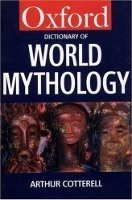 Oxford Dictionary of World Mythology (Oxford Paperback Reference) - COTTERELL, A.