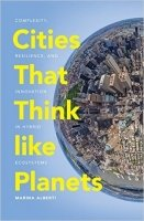 Cities That Think Like Planets : Complexity, Resilience, and Innovation in Hybrid Ecosystems