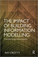 The Impact of Building Information Modelling Transforming Construction - Crotty, R.
