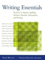 Writing Essentials: Exercises to Improve Spelling, Sentence Structure, Punctuation, and Writing - GLAZIER, T. F.;WILSON, P.