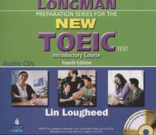 Longman Preparation Series for the New TOEIC Test - Introductory Course (with Answer Key), with Audio CD and Audioscript Complete Audio Program (audio CDs) 4th Revised edition