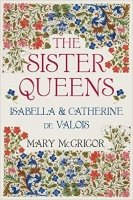 The Sister Queens: Isabella and Catherine de Valois HB