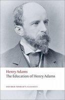 THE EDUCATION OF HENRY ADAMS (Oxford World´s Classics New Edition)