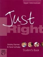 Just Right Upper Intermediate Student´s Book - HARMER, J.;LETHABY, C.