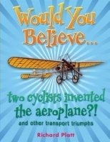 Would You Believe... Two Cyclists Invented the Aeroplane?! - PLATT, R.