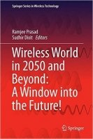 Wireless World in 2050 and Beyond: A Window into the Future! - Dixit, Sudhir