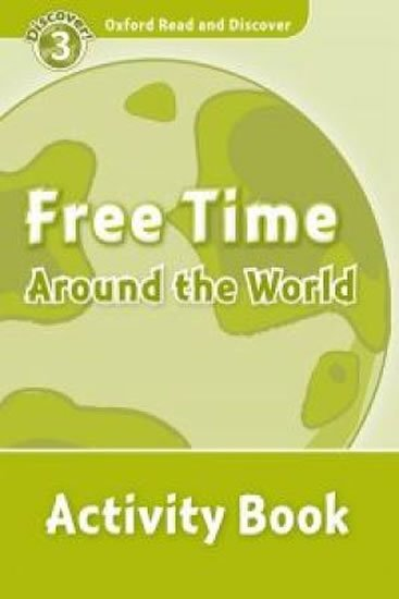 Oxford Read and Discover Level 3 Free Time Around the World Activity Book - Julie Penn