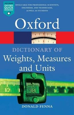 Oxford Dictionary of Weight, Measure and Units (Oxford Paperback Reference) - FENNA, D.