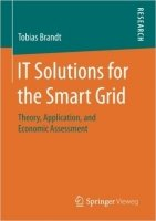 IT Solutions for the Smart Grid : Theory, Application, and Economic Assessment