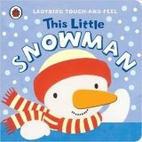 This Little Snowman: Ladybird Touch and Feel - Lyes, L.