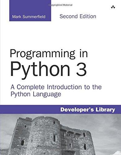 Programming in Python 3 A Complete Introduction to the Python Language - Mark Summerfield