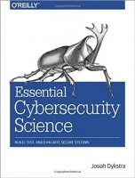 Essential Cybersecurity Science : Build, Test, and Evaluate Secure Systems