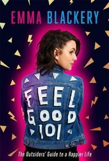 Feel Good 101 : The Outsiders´ Guide to a Happier Life - Emma Blackery