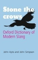 Stone the Crows: Oxford Dictionary of Modern Slang - AYTO, J.;SIMPSON, J.