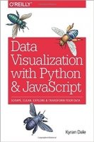 Data Visualization with Python and JavaScript : Scrape, Clean, Explore & Transform Your Data