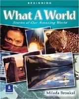 What a World: Amazing Stories From the Globe 1 Student's Book - Broukal, M.