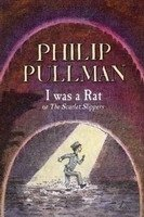 I Was a Rat!: Or, the Scarlet Slippers - PULLMAN, P.