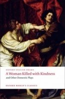 A Woman Killed With Kindness and Other Domestic Plays (Oxford English Drama)