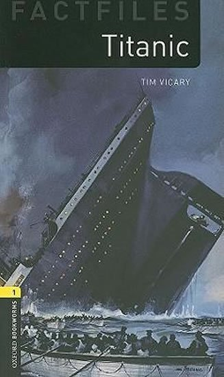 Oxford Bookworms Factfiles 1 Titanic (New Edition) - Tim Vicary