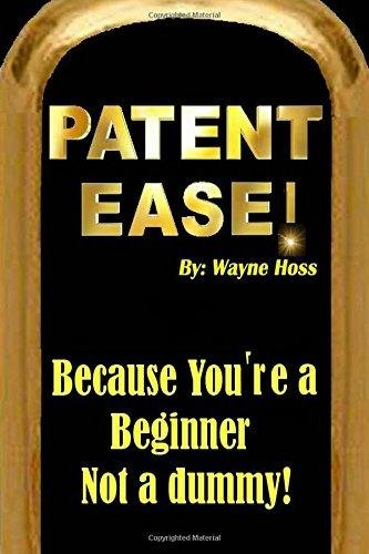 Patent Ease: How to Write you own Patent Application - Wayne Hoss