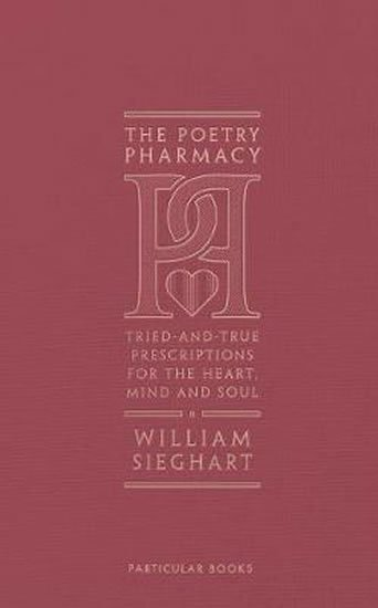 The Poetry Pharmacy : Tried-and-True Prescriptions for the Heart, Mind and Soul - William Sieghart