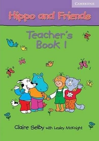 Hippo and Friends 1 Teachers Book - Claire Selby
