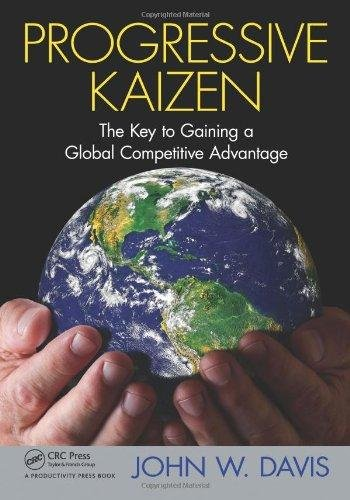 Progressive Kaizen: The Key to Gaining a Global Competitive Advantage - John W. Davis