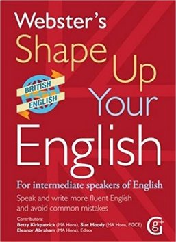 Webster's Shape Up Your English - For Intermediate Speakers of English, Speak and Write More Fluent English - Betty Kirkpatrick