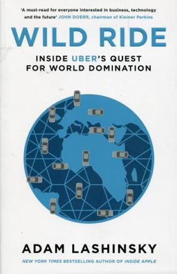 Wild Ride : Inside Uber´s Quest for World Domination - Adam Lashinsky