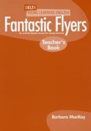 DELTA YOUNG LEARNERS ENGLISH: FANTASTIC FLYERS TEACHER´S BOOK